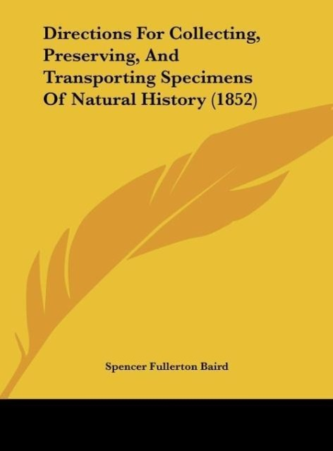 Directions For Collecting, Preserving, And Transporting Specimens Of Natural History (1852) als Buch von Spencer Fullerton Baird - Spencer Fullerton Baird