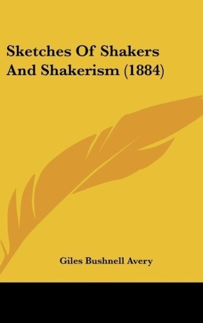 Sketches Of Shakers And Shakerism (1884) als Buch von Giles Bushnell Avery - Giles Bushnell Avery