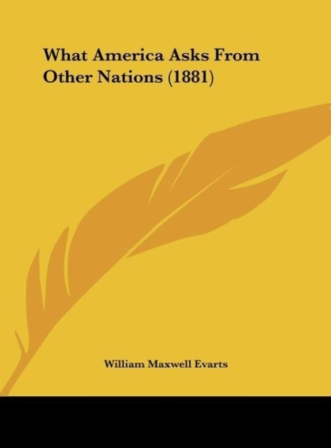 What America Asks From Other Nations (1881) als Buch von William Maxwell Evarts - William Maxwell Evarts