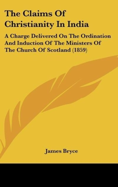 The Claims Of Christianity In India als Buch von James Bryce - James Bryce
