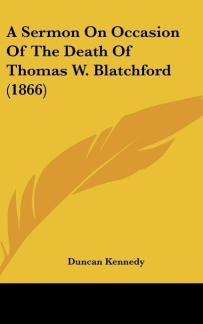 A Sermon On Occasion Of The Death Of Thomas W. Blatchford (1866) als Buch von Duncan Kennedy - Duncan Kennedy