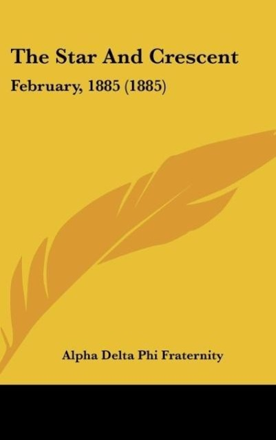 The Star And Crescent als Buch von Alpha Delta Phi Fraternity - Alpha Delta Phi Fraternity