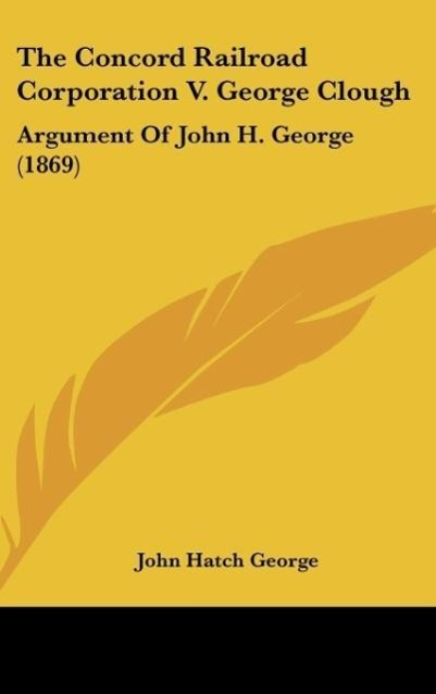 The Concord Railroad Corporation V. George Clough: Argument of John H. George (1869)