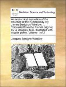 An anatomical exposition of the structure of the human body. By James Benignus Winslow, ... Translated from the French original, by G. Douglas, M.... - 1170035108