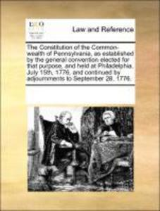 The Constitution of the Common-wealth of Pennsylvania, as established by the general convention elected for that purpose, and held at Philadelphia... - 1170907679