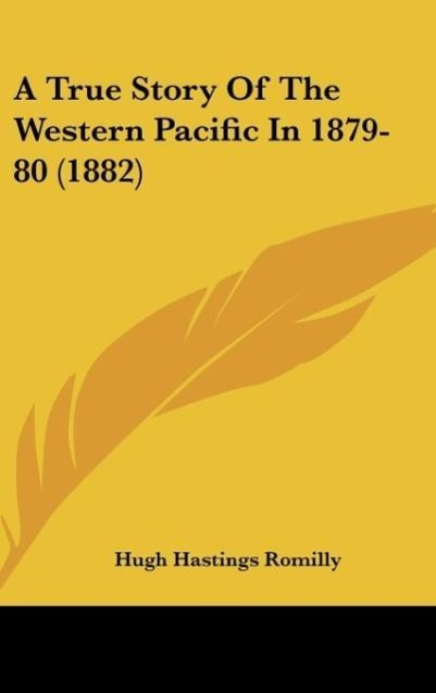 A True Story Of The Western Pacific In 1879-80 (1882) als Buch von Hugh Hastings Romilly - Hugh Hastings Romilly