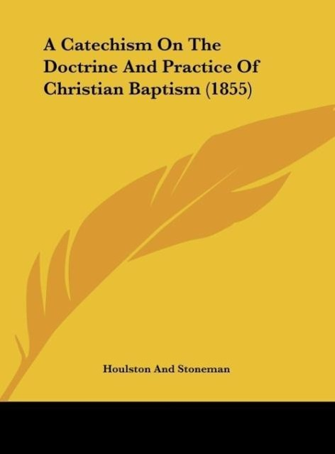 A Catechism On The Doctrine And Practice Of Christian Baptism (1855) als Buch von Houlston And Stoneman - Houlston And Stoneman