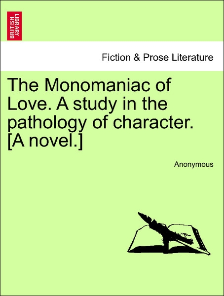 The Monomaniac of Love. A study in the pathology of character. [A novel.] Vol. II als Taschenbuch von Anonymous - 1241088446