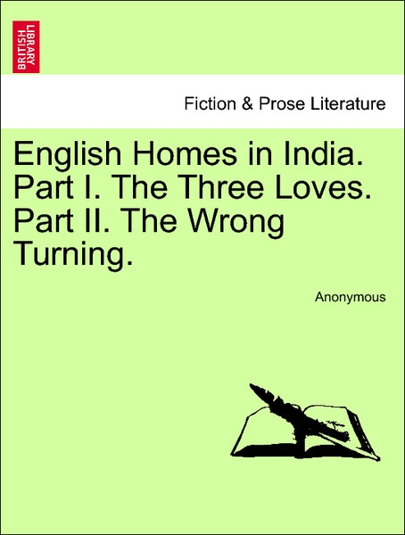 English Homes in India. Part I. The Three Loves. Part II. The Wrong Turning. Vol. I. als Taschenbuch von Anonymous - 1241376557