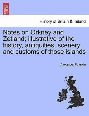 Notes on Orkney and Zetland; illustrative of the history, antiquities, scenery, and customs of those islands als Taschenbuch von Alexander Peterkin - 124143784X
