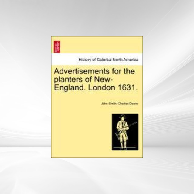 Advertisements for the planters of New-England. London 1631. als Taschenbuch von John Smith, Charles Deane - 1241437866