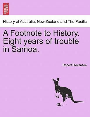 A Footnote to History. Eight years of trouble in Samoa. als Taschenbuch von Robert Stevenson - 1241470626