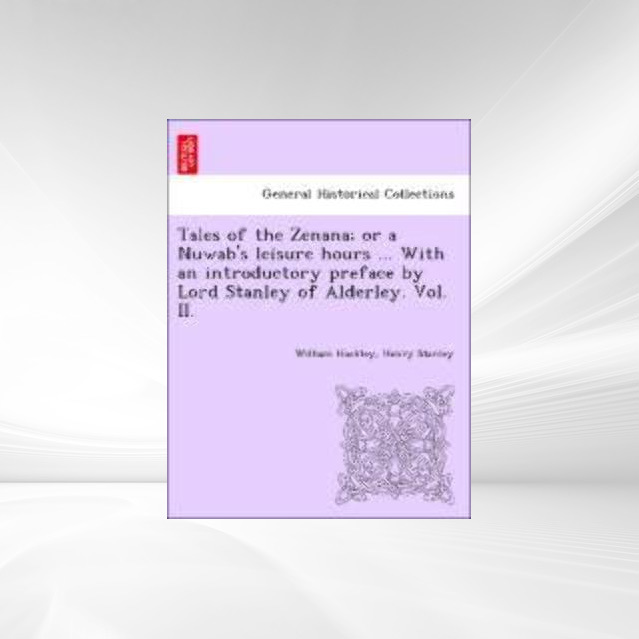 Tales of the Zenana; or a Nuwab´s leisure hours ... With an introductory preface by Lord Stanley of Alderley. Vol. II. als Taschenbuch von William... - 1241481016