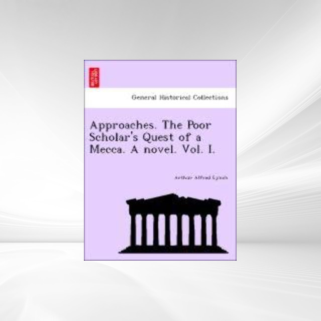 Approaches. The Poor Scholar´s Quest of a Mecca. A novel. Vol. I. als Taschenbuch von Arthur Alfred Lynch - 1241481946