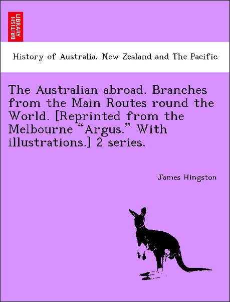 The Australian abroad. Branches from the Main Routes round the World. [Reprinted from the Melbourne Argus. With illustrations.] 2 series. als Tasc... - 1241499357