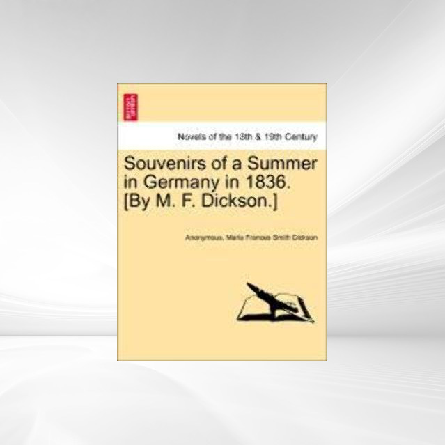 Souvenirs of a Summer in Germany in 1836. [By M. F. Dickson.] als Taschenbuch von Anonymous, Maria Frances Smith Dickson - 1241525684