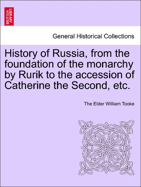History of Russia, from the foundation of the monarchy by Rurik to the accession of Catherine the Second, etc. Vol. II. als Taschenbuch von The El... - 1241525501