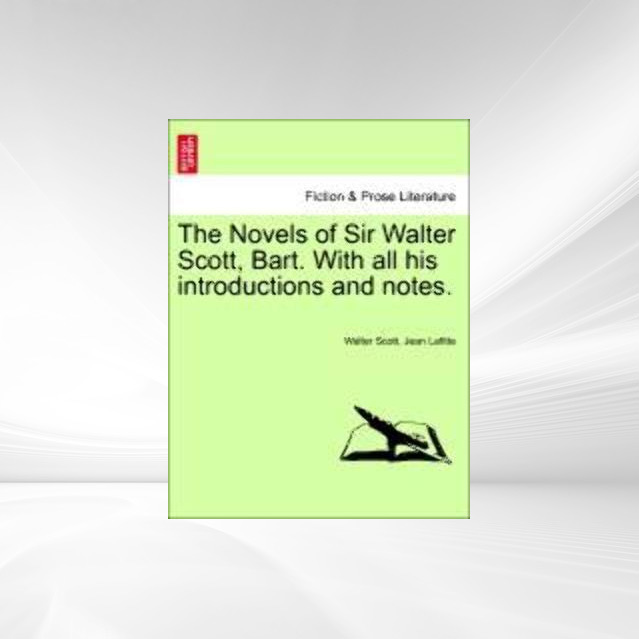The Novels of Sir Walter Scott, Bart. With all his introductions and notes. Vol. XV. als Taschenbuch von Walter Scott, Jean Lafitte - 1241572127
