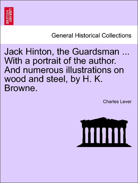 Jack Hinton, the Guardsman ... With a portrait of the author. And numerous illustrations on wood and steel, by H. K. Browne. als Taschenbuch von C... - 1241572623