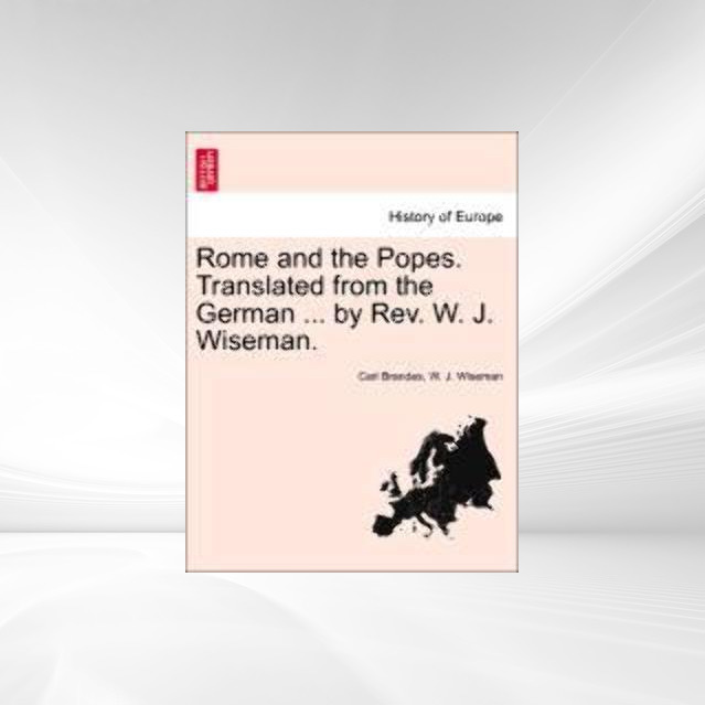 Rome and the Popes. Translated from the German ... by Rev. W. J. Wiseman. als Taschenbuch von Carl Brandes, W. J. Wiseman - 1240947488