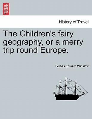 The Children´s fairy geography, or a merry trip round Europe. als Taschenbuch von Forbes Edward Winslow - 1241499497