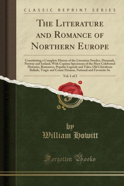 The Literature and Romance of Northern Europe, Vol. 1 of 2: Constituting a Complete History of the Literature Sweden, Denmark, Nor