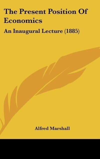 The Present Position Of Economics als Buch von Alfred Marshall - Alfred Marshall