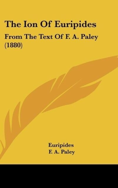 The Ion Of Euripides als Buch von Euripides, F. A. Paley - Euripides, F. A. Paley