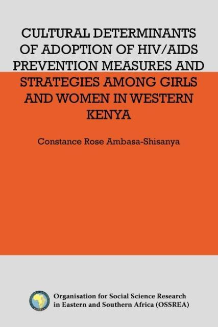 Cultural Determinants of Adoption of HIV/AIDS Prevention Measures and Strategies Among Girls and Women in Western Kenya als Taschenbuch von Rose A...