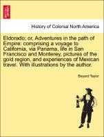 Eldorado; or, Adventures in the path of Empire: comprising a voyage to California, via Panama, life in San Francisco and Monterey, pictures of the...