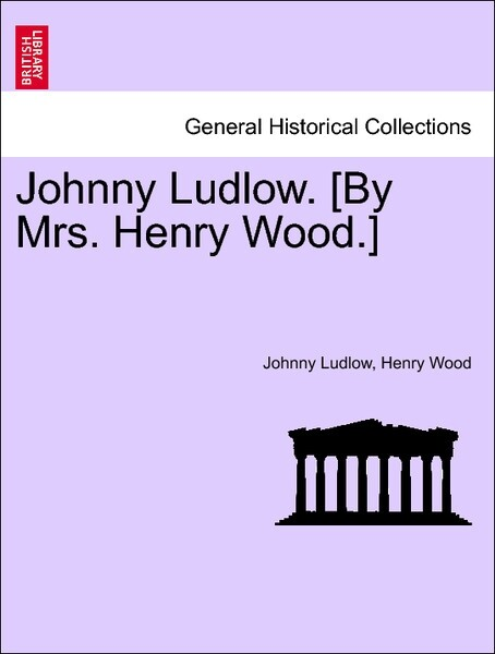 Johnny Ludlow. [By Mrs. Henry Wood.] VOL. II als Taschenbuch von Johnny Ludlow, Henry Wood