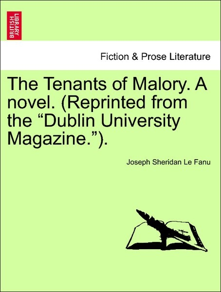 The Tenants of Malory. A novel. (Reprinted from the Dublin University Magazine.). VOL. I als Taschenbuch von Joseph Sheridan Le Fanu