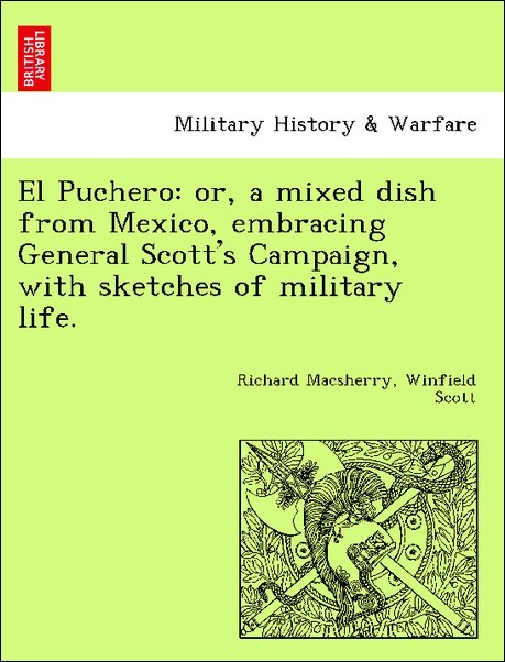 El Puchero: or, a mixed dish from Mexico, embracing General Scott´s Campaign, with sketches of military life. als Taschenbuch von Richard Macsherr...