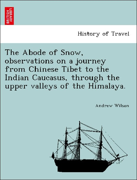 The Abode of Snow, observations on a journey from Chinese Tibet to the Indian Caucasus, through the upper valleys of the Himalaya. als Taschenbuch...