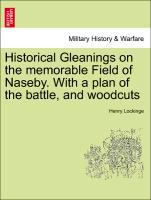 Historical Gleanings on the memorable Field of Naseby. With a plan of the battle, and woodcuts als Taschenbuch von Henry Lockinge