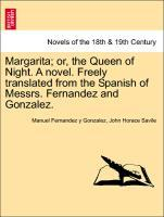 Margarita; or, the Queen of Night. A novel. Freely translated from the Spanish of Messrs. Fernandez and Gonzalez. Vol. I. als Taschenbuch von Manu...