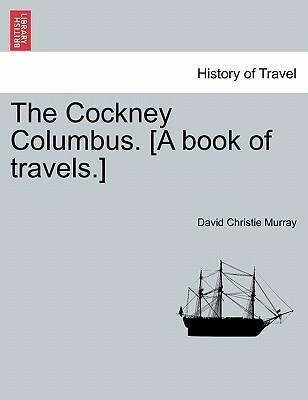 The Cockney Columbus. [A book of travels.] als Taschenbuch von David Christie Murray