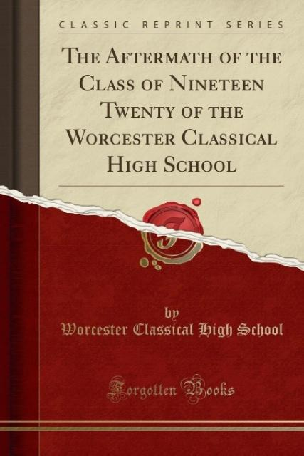 The Aftermath of the Class of Nineteen Twenty of the Worcester Classical High School (Classic Reprint) als Taschenbuch von Worcester Classical Hig...