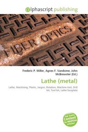 Lathe (metal) - Miller, Frederic P. (Hrsg.) / Vandome, Agnes F. (Hrsg.) / McBrewster, John (Hrsg.)