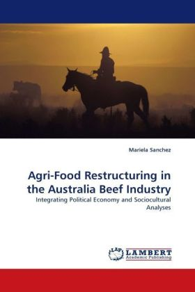 Agri-Food Restructuring in the Australia Beef Industry - Integrating Political Economy and Sociocultural Analyses - Sanchez, Mariela