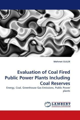 Evaluation of Coal Fired Public Power Plants Including Coal Reserves - Energy, Coal, Greenhouse Gas Emissions, Public Power plants - Guler, Mehmet