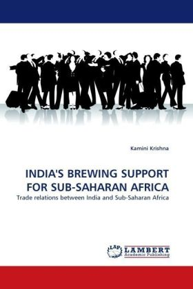 INDIA'S BREWING SUPPORT FOR SUB-SAHARAN AFRICA - Trade relations between India and Sub-Saharan Africa - Krishna, Kamini