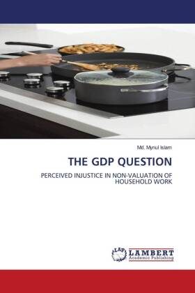 THE GDP QUESTION - PERCEIVED INJUSTICE IN NON-VALUATION OF HOUSEHOLD WORK - Islam, Md. Mynul