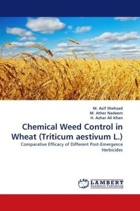 Chemical Weed Control in Wheat (Triticum aestivum L.) - Comparative Efficacy of Different Post-Emergence Herbicides - Shehzad, M. Asif / Ather Nadeem, M. / Azhar Ali Khan, H.