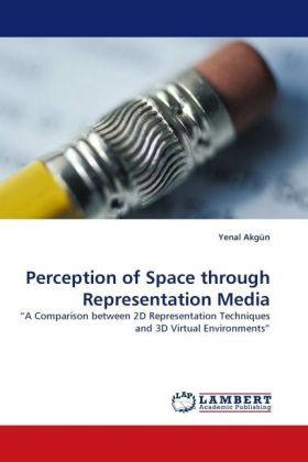 Perception of Space through Representation Media - A Comparison between 2D Representation Techniques and 3D Virtual Environments - Akgün, Yenal