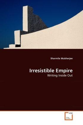 Irresistible Empire - Writing Inside Out - Mukherjee, Sharmila