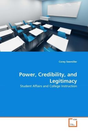 Power, Credibility, and Legitimacy - Student Affairs and College Instruction - Seemiller, Corey