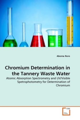 Chromium Determination in the Tannery Waste Water - Atomic Absorption Spectrometry and UV/Visible Spetrophotometry for Determination of Chromium - Roro, Aboma