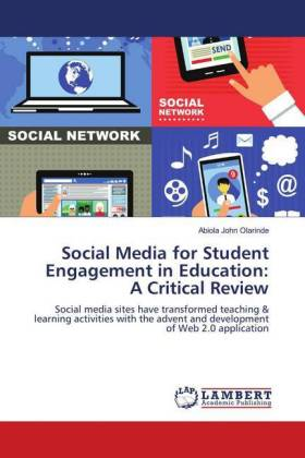 Social Media for Student Engagement in Education: A Critical Review - Social media sites have transformed teaching & learning activities with the advent and development of Web 2.0 application - Olarinde, Abiola John