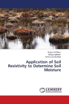 Application of Soil Resistivity to Determine Soil Moisture - Williams, Eugene / Ephraim, George / Awotoye, Temiloluwa